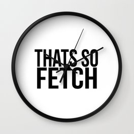 That's so Fetch Wall Clock