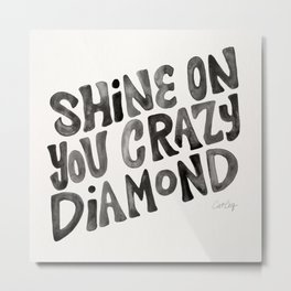 Shine On You Crazy Diamond – Black Ink Metal Print