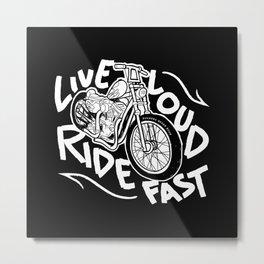 Live Loud, Ride Fast Metal Print
