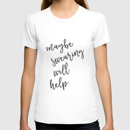 Maybe swearing will help T-shirt