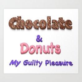 Chocolate & Donuts My Guilty Pleasure Art Print