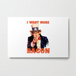 I want more bacon Metal Print
