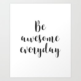 Be Awesome Everyday, Motivational Quote, Inspirational Quote Art Print