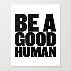 Be A Good Human Canvas Print