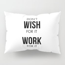 Don't Wish for it Work for it Pillow Sham