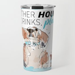 ANOTHER HOUND OF DRINKS, PLEASE Travel Mug