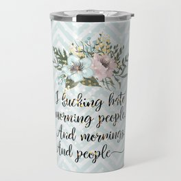 I F*CKING HATE MORNING PEOPLE - sweary quote Travel Mug