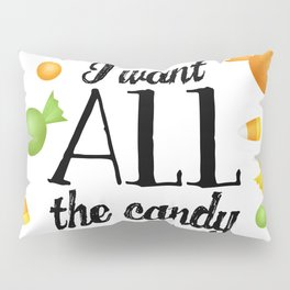 I Want All The Candy Pillow Sham