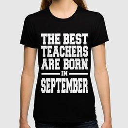 THE-BEST-TEACHERS-ARE-BORN-IN-SEPTEMBER T-shirt