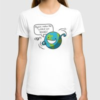 physics T-shirts featuring Physics Makes the World Go 'Round! by awkwardyeti