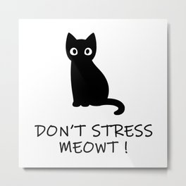 Don't Stress Meowt ! Metal Print