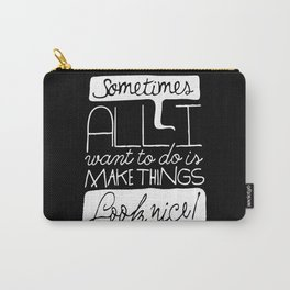Make things look nice! Carry-All Pouch