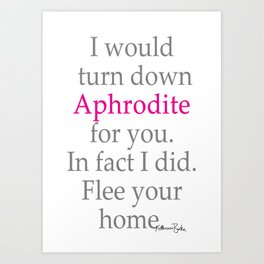 I Would Turn Down Aphrodite for You Art Print
