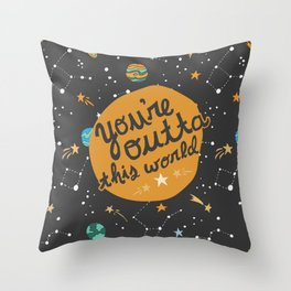 You're Outta This World Throw Pillow