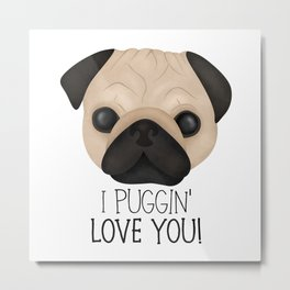 I Puggin' Love You! Metal Print