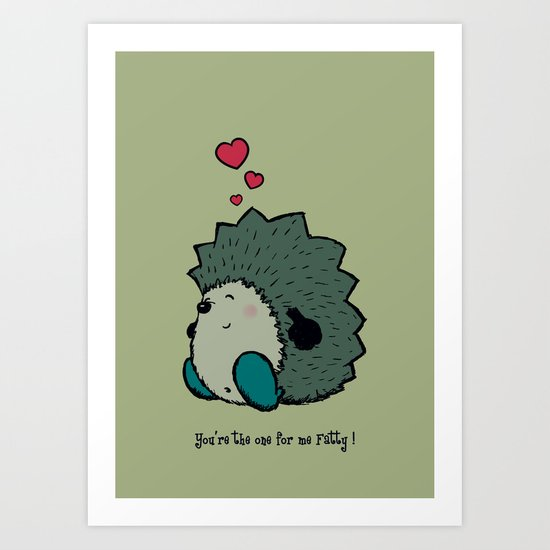 You're the one for me Fatty! Art Print