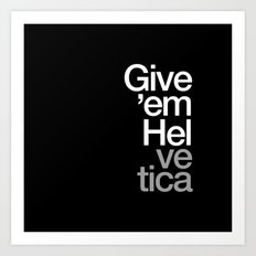 Give 'em Helvetica® Art Print