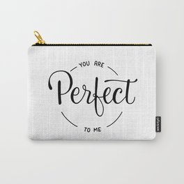 You are perfect to me Carry-All Pouch