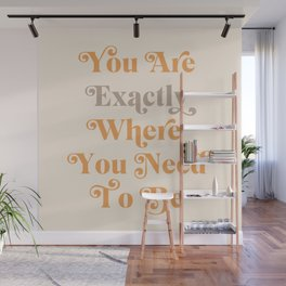 You Are Exactly Where You Need To Be Wall Mural