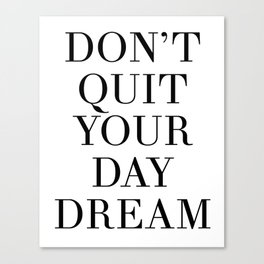 DONT QUIT YOUR DAY DREAM motivational quote Canvas Print