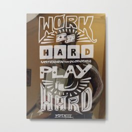 WORK HARD, PLAY HARD Metal Print