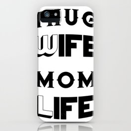 Thug Wife Mom Life Mother's Day Gifts iPhone Case