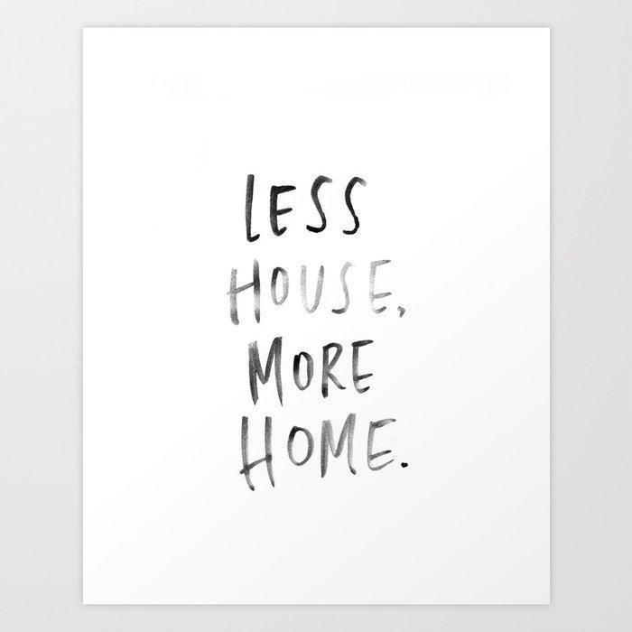 Less House, More Home Watercolor Print  Art Print