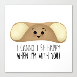I Cannoli Be Happy When I'm With You! Canvas Print