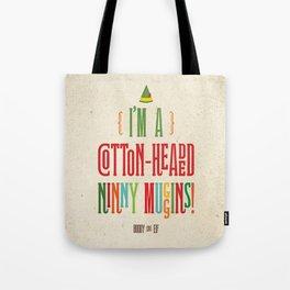 Buddy the Elf! I'm a Cotton-Headed Ninny Muggins! Tote Bag