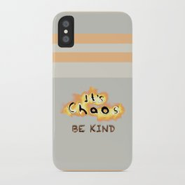 It's Chaos - Be Kind iPhone Case