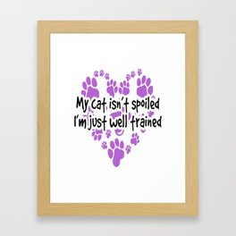 My Cat Isnt Spoiled Im Just Well Trained Framed Art Print