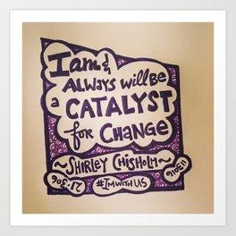 Catalyst (Shirley Chisholm) Art Print