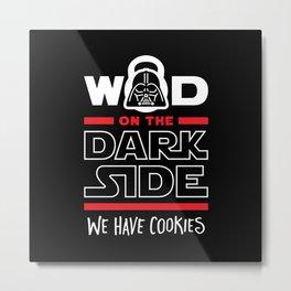 WOD On The Dark Side We Have Cookies Metal Print