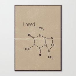 "I need "" caffeine molecule "" Canvas Print"