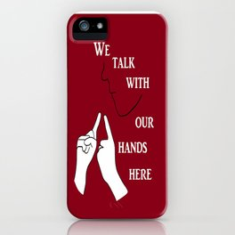 We Talk with our Hands Here iPhone Case