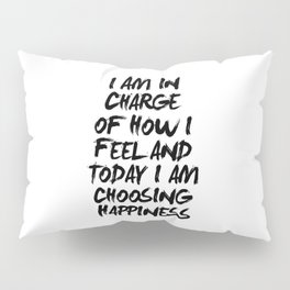 I Am in Charge of How I Feel and Today I Am Choosing Happiness Black and White Typography Quote Pillow Sham
