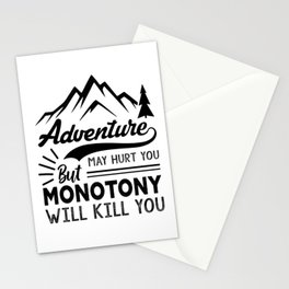 Adventure May Hurt You But Monotony Will Kill You bw Stationery Cards