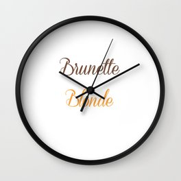 Brunettes Need a Blonde Friend Funny T-shirt Wall Clock
