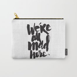 ...MAD HERE Carry-All Pouch