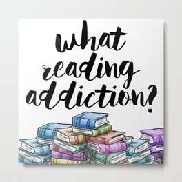 What reading addiction? Metal Print