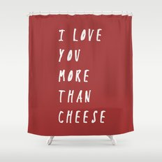 I Love You More Than Cheese Shower Curtain