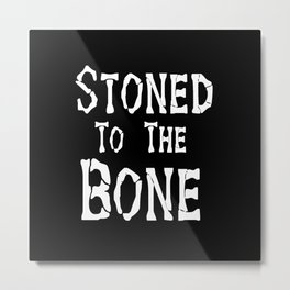 Stoned To the Bone Metal Print