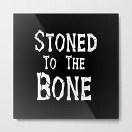 Stoned To the Bone Metal Print