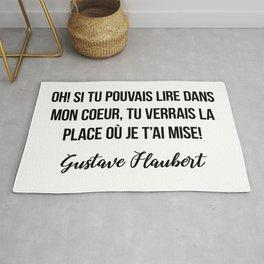 Oh! Si tu pouvais lire dans mon coeur, tu verrais la place où je t'ai mise!   Gustave Flaubert Rug