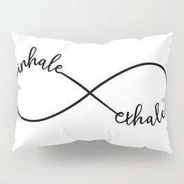 Inhale, exhale, infinity sign Pillow Sham