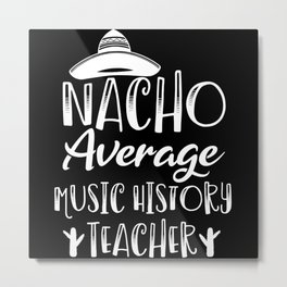 Nacho Average Music History Teacher Metal Print
