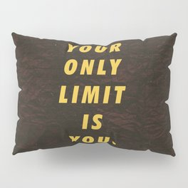 Your only limit is you Motivational Inspirational Sayings Quotes Pillow Sham