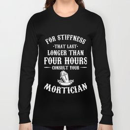 Mortician Hearse Director Funeral Vehicle Gift For Stiffness That Last Longer Mortician Long Sleeve T-shirt
