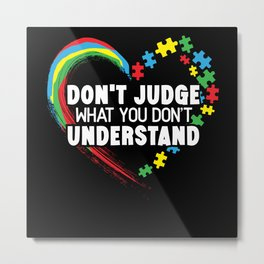 Don't Judge What You Don't Understand Autism Metal Print
