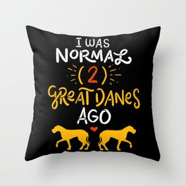 Great Danes Design: 'I Was Normal Two Great Danes Ago Gift Throw Pillow